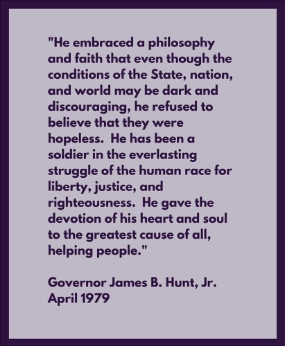 April 1979, Governor James B. Hunt, Jr. wrote_ _He embraced a philosophy and faith that even though the